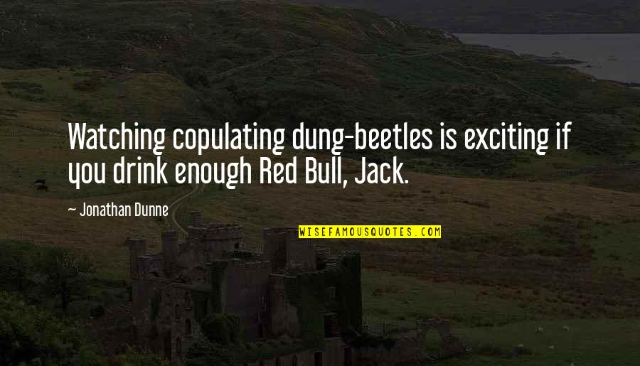 Red Bull Quotes By Jonathan Dunne: Watching copulating dung-beetles is exciting if you drink