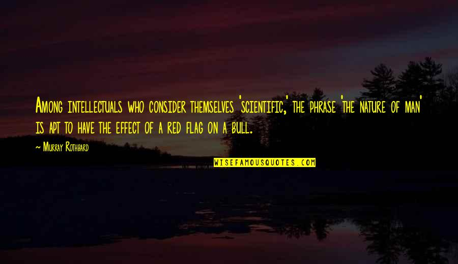 Red Bull Quotes By Murray Rothbard: Among intellectuals who consider themselves 'scientific,' the phrase