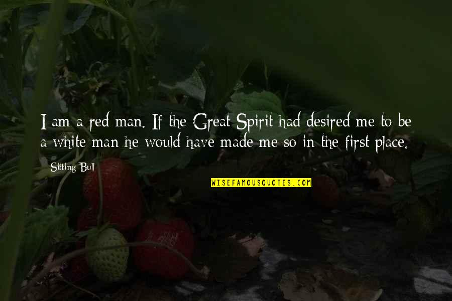 Red Bull Quotes By Sitting Bull: I am a red man. If the Great