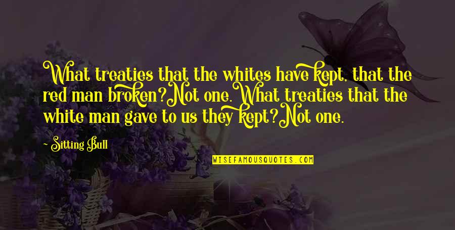 Red Bull Quotes By Sitting Bull: What treaties that the whites have kept, that