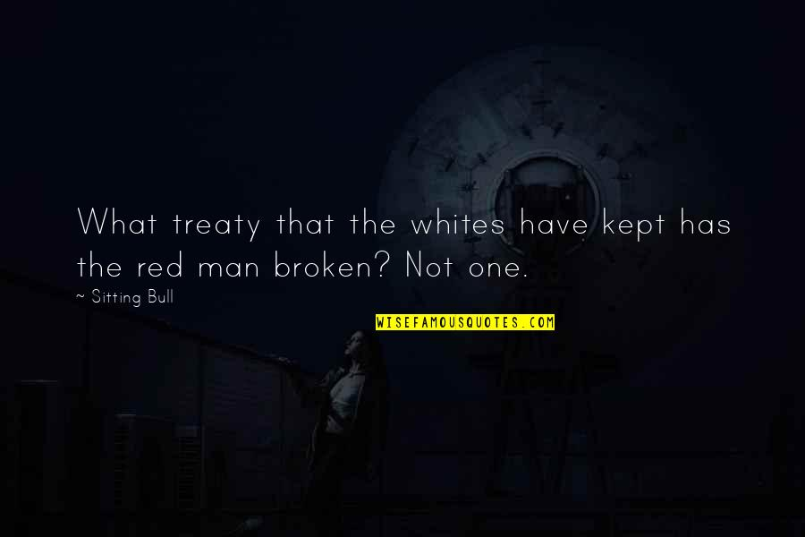 Red Bull Quotes By Sitting Bull: What treaty that the whites have kept has