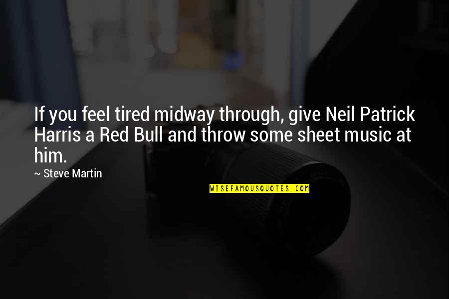 Red Bull Quotes By Steve Martin: If you feel tired midway through, give Neil