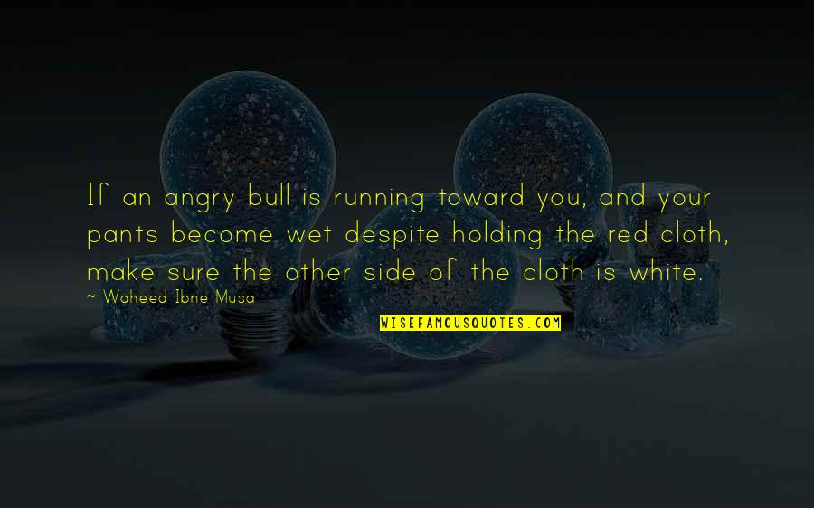 Red Bull Quotes By Waheed Ibne Musa: If an angry bull is running toward you,