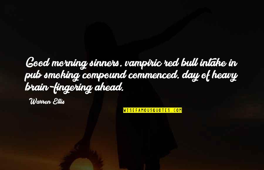 Red Bull Quotes By Warren Ellis: Good morning sinners. vampiric red bull intake in