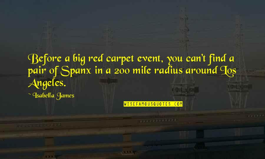 Red Carpet Event Quotes By Isabella James: Before a big red carpet event, you can't
