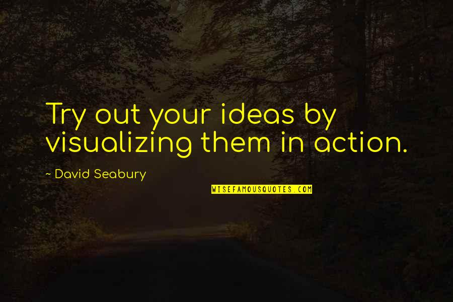 Red Dog Multiculturalism Quotes By David Seabury: Try out your ideas by visualizing them in