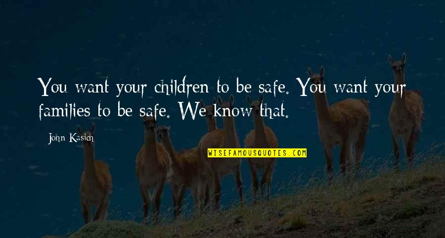 Red Dog Multiculturalism Quotes By John Kasich: You want your children to be safe. You