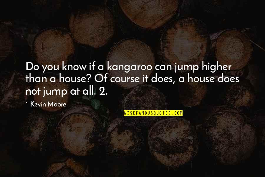 Red Dog Multiculturalism Quotes By Kevin Moore: Do you know if a kangaroo can jump