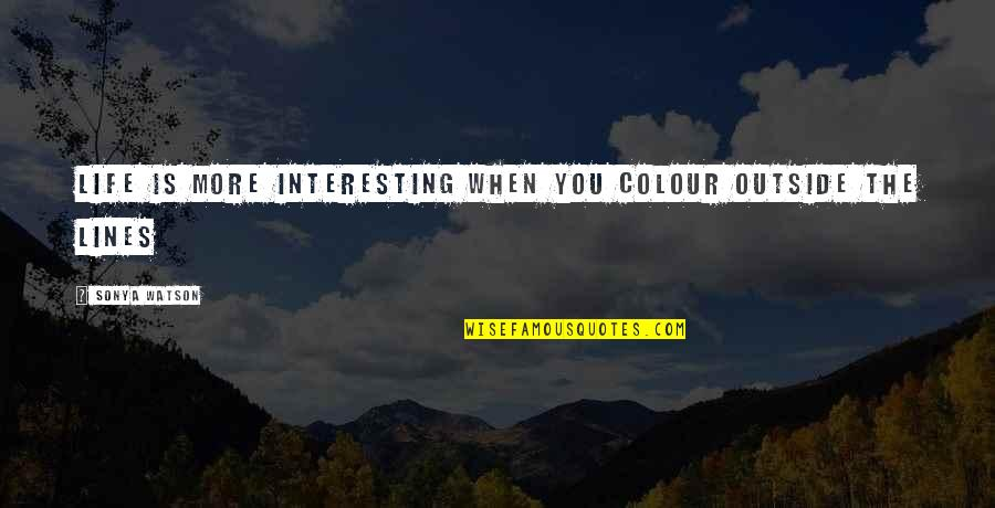 Red Dog Multiculturalism Quotes By Sonya Watson: Life is more interesting when you colour outside
