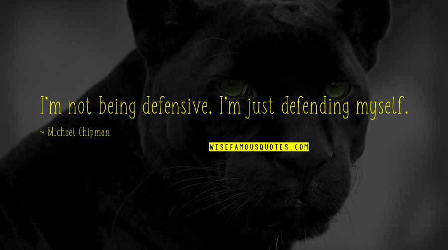Red Dwarf Hologram Quotes By Michael Chipman: I'm not being defensive, I'm just defending myself.