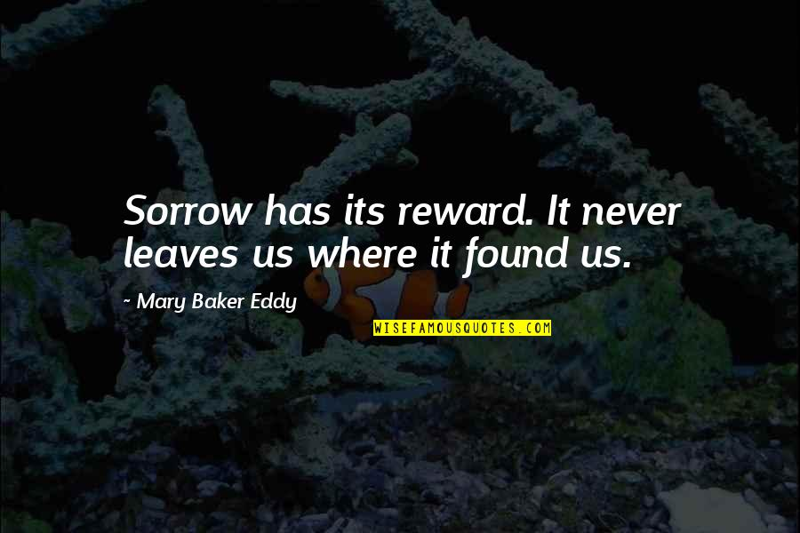 Red Dwarf Vindaloo Quotes By Mary Baker Eddy: Sorrow has its reward. It never leaves us