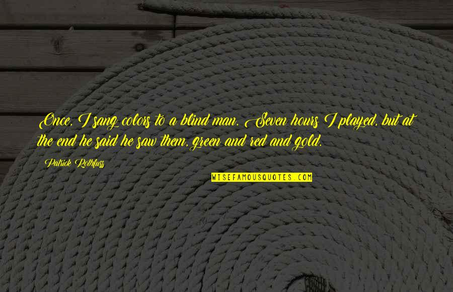 Red Gold And Green Quotes By Patrick Rothfuss: Once, I sang colors to a blind man.