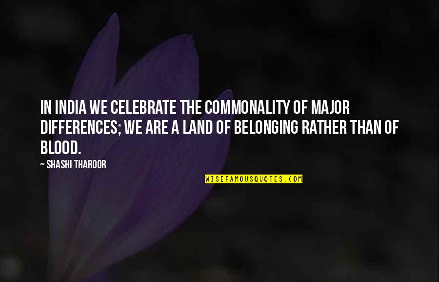 Red Hunting Hat Quotes By Shashi Tharoor: In India we celebrate the commonality of major