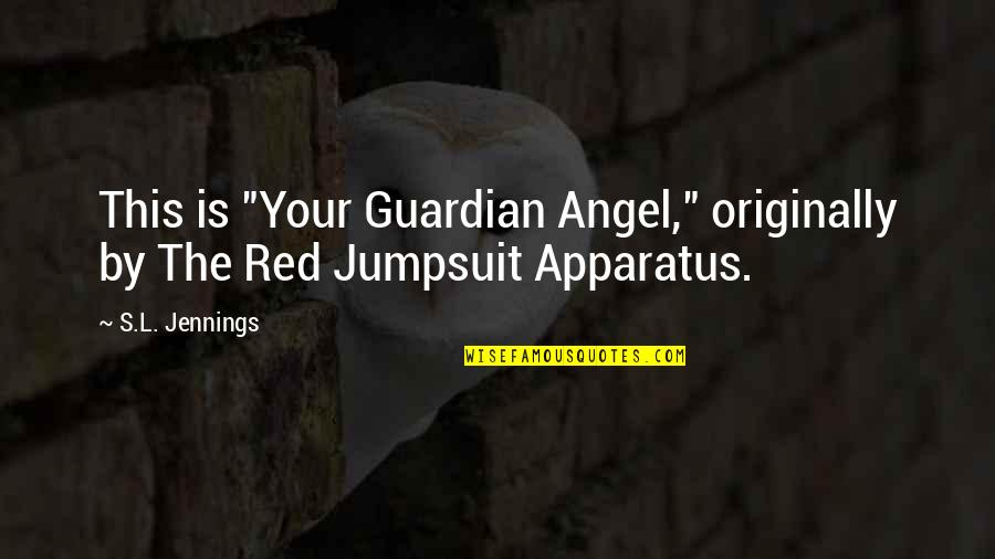 """Red Jumpsuit Quotes By S.L. Jennings: This is """"Your Guardian Angel,"""" originally by The"""