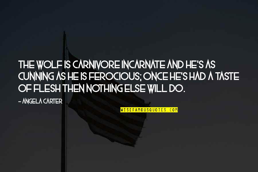 Red Riding Hood Quotes By Angela Carter: The wolf is carnivore incarnate and he's as