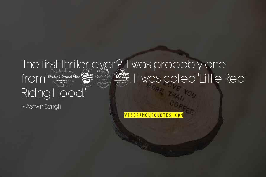 Red Riding Hood Quotes By Ashwin Sanghi: The first thriller ever? It was probably one