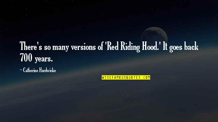 Red Riding Hood Quotes By Catherine Hardwicke: There's so many versions of 'Red Riding Hood.'