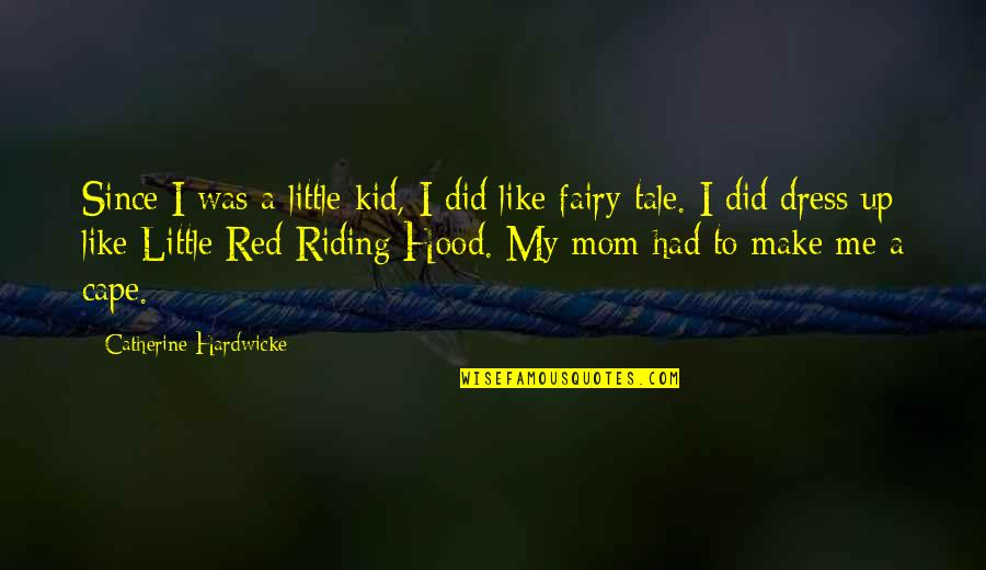 Red Riding Hood Quotes By Catherine Hardwicke: Since I was a little kid, I did