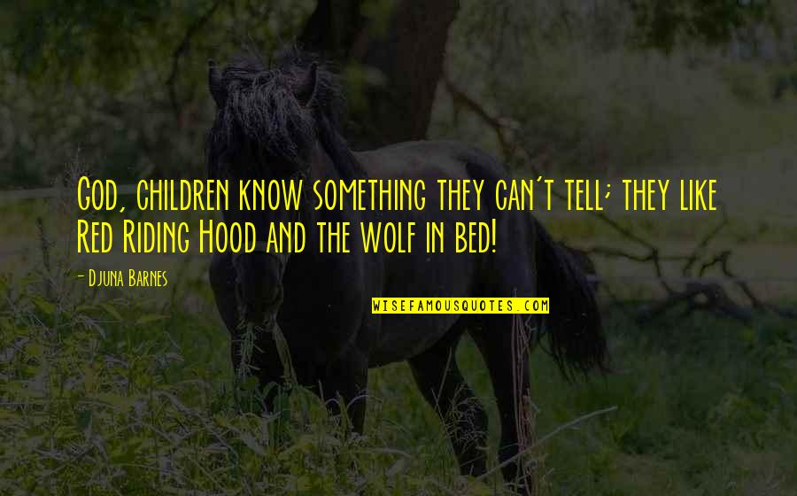 Red Riding Hood Quotes By Djuna Barnes: God, children know something they can't tell; they