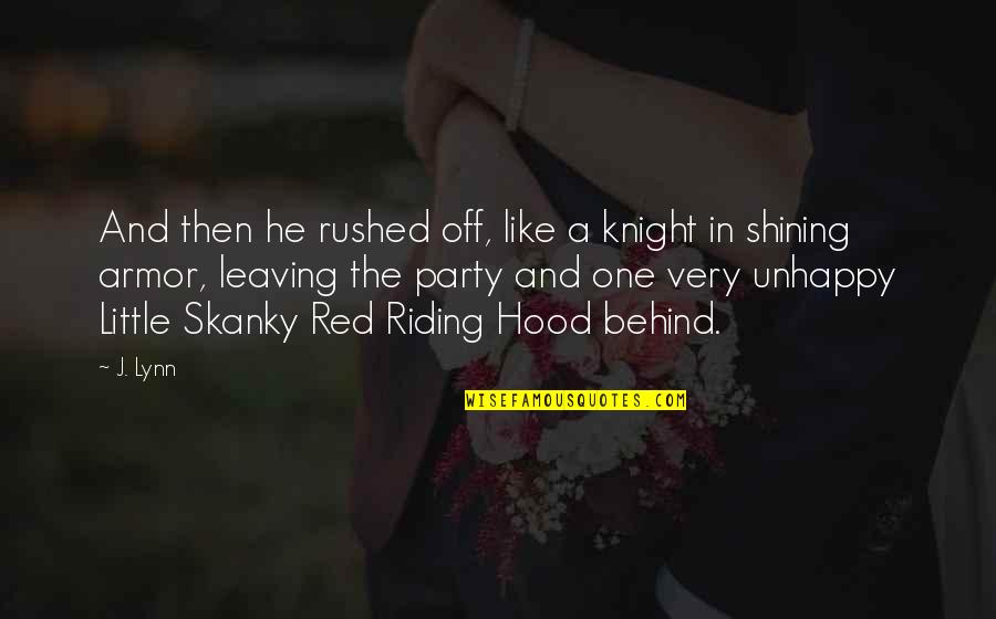 Red Riding Hood Quotes By J. Lynn: And then he rushed off, like a knight