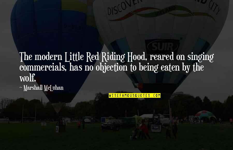 Red Riding Hood Quotes By Marshall McLuhan: The modern Little Red Riding Hood, reared on