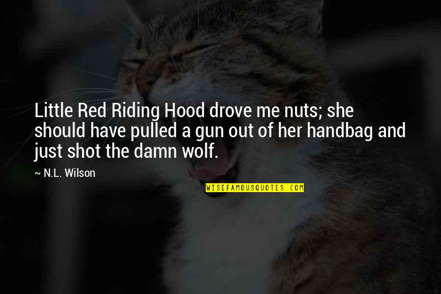 Red Riding Hood Quotes By N.L. Wilson: Little Red Riding Hood drove me nuts; she