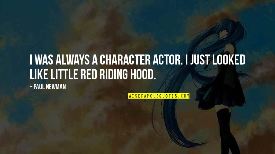 Red Riding Hood Quotes By Paul Newman: I was always a character actor. I just
