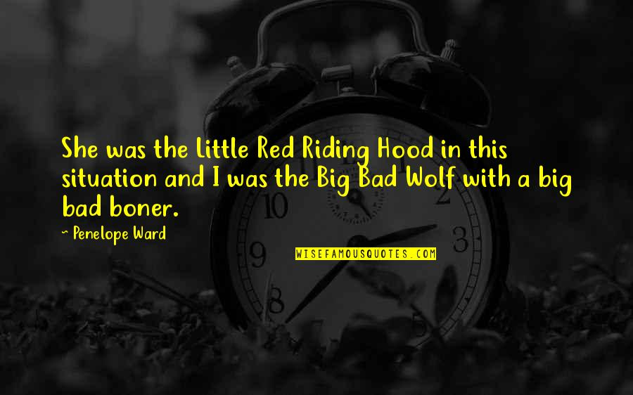 Red Riding Hood Quotes By Penelope Ward: She was the Little Red Riding Hood in