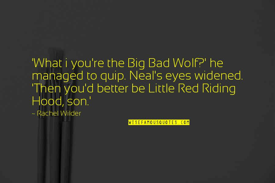 Red Riding Hood Quotes By Rachel Wilder: 'What i you're the Big Bad Wolf?' he
