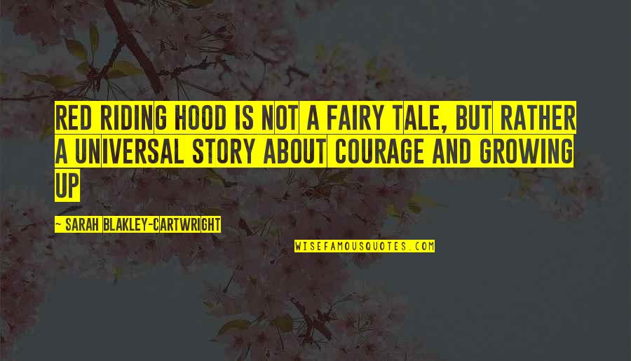 Red Riding Hood Quotes By Sarah Blakley-Cartwright: Red Riding Hood is not a fairy tale,