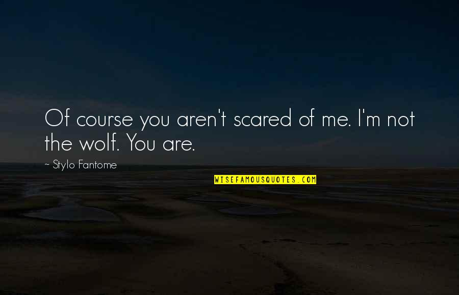 Red Riding Hood Quotes By Stylo Fantome: Of course you aren't scared of me. I'm