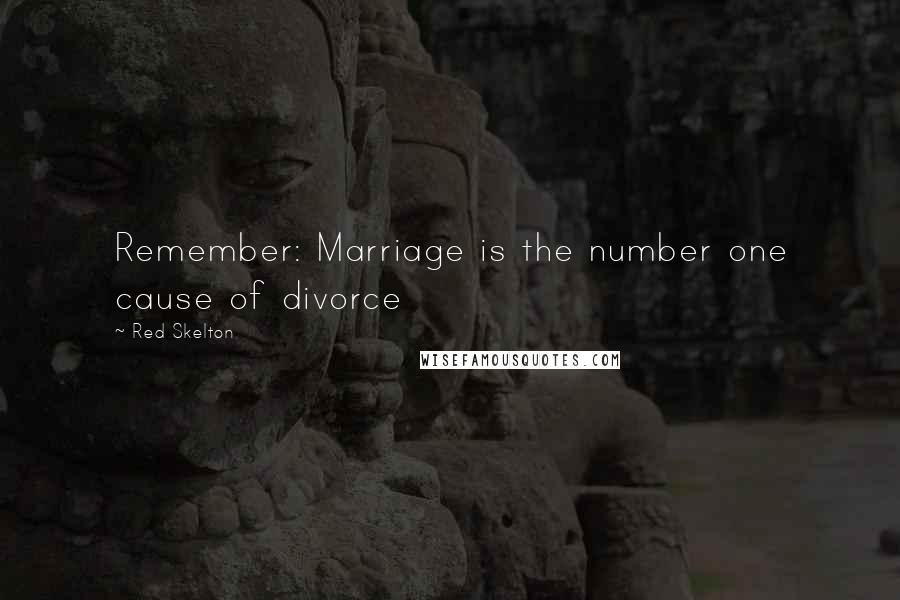 Red Skelton quotes: Remember: Marriage is the number one cause of divorce