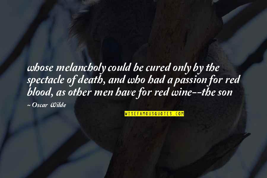 Red Son Quotes By Oscar Wilde: whose melancholy could be cured only by the