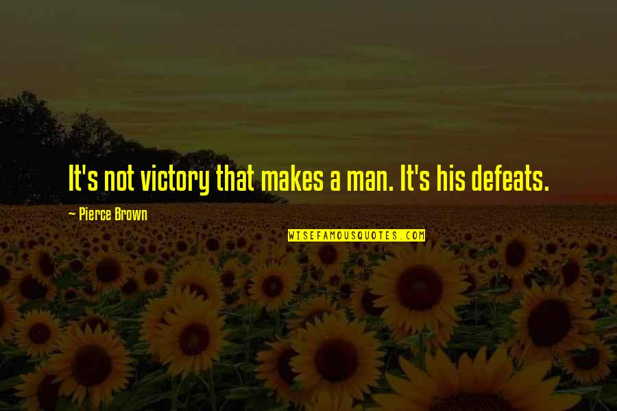 Red Son Quotes By Pierce Brown: It's not victory that makes a man. It's