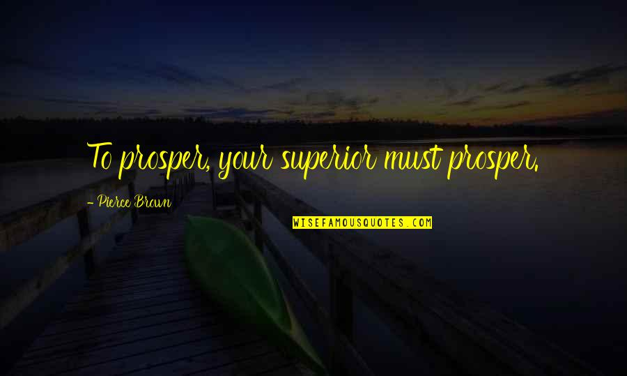 Red Son Quotes By Pierce Brown: To prosper, your superior must prosper.