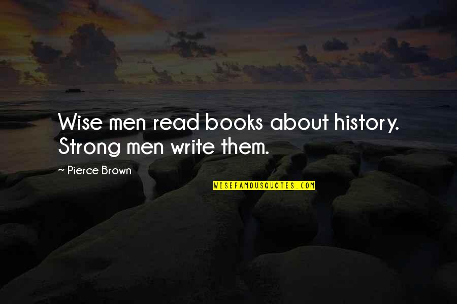 Red Son Quotes By Pierce Brown: Wise men read books about history. Strong men