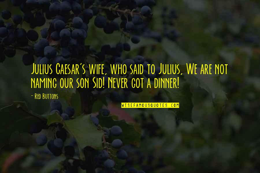 Red Son Quotes By Red Buttons: Julius Caesar's wife, who said to Julius, We