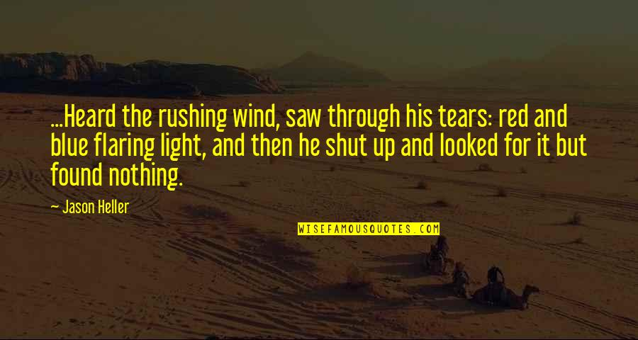 Red Wind Quotes By Jason Heller: ...Heard the rushing wind, saw through his tears:
