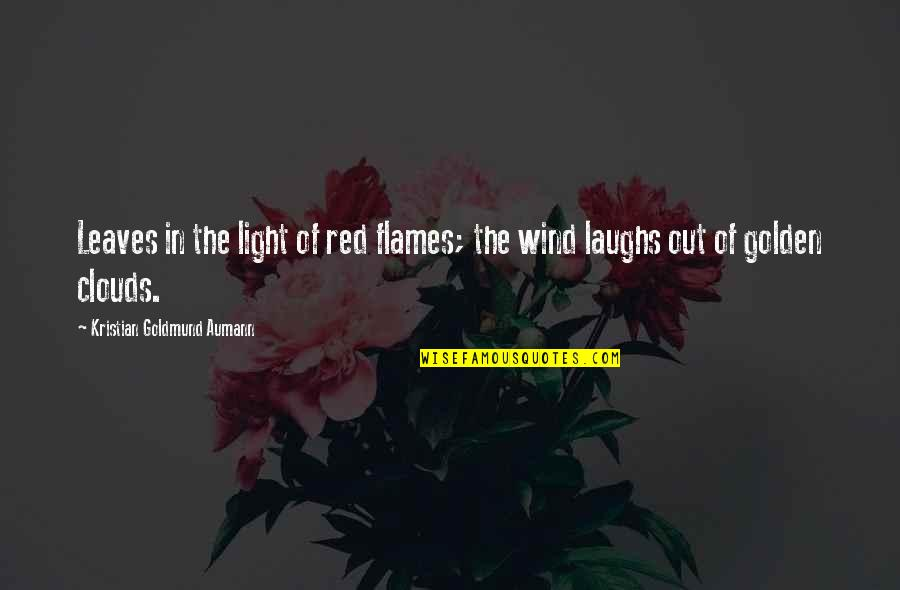 Red Wind Quotes By Kristian Goldmund Aumann: Leaves in the light of red flames; the