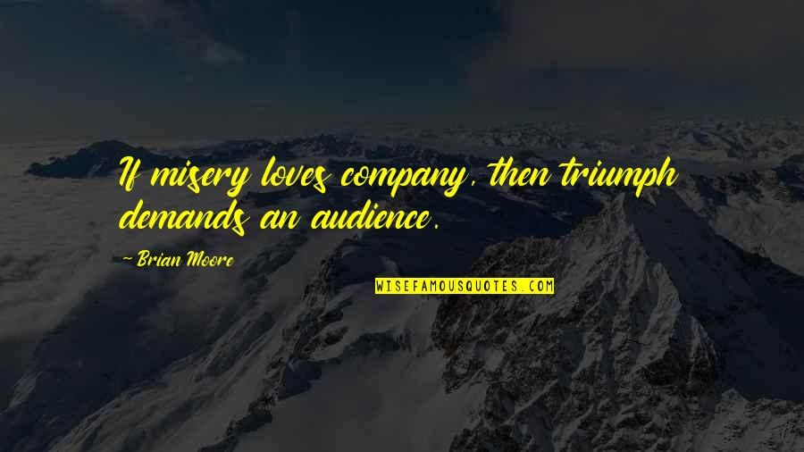 Redburn Herman Melville Quotes By Brian Moore: If misery loves company, then triumph demands an