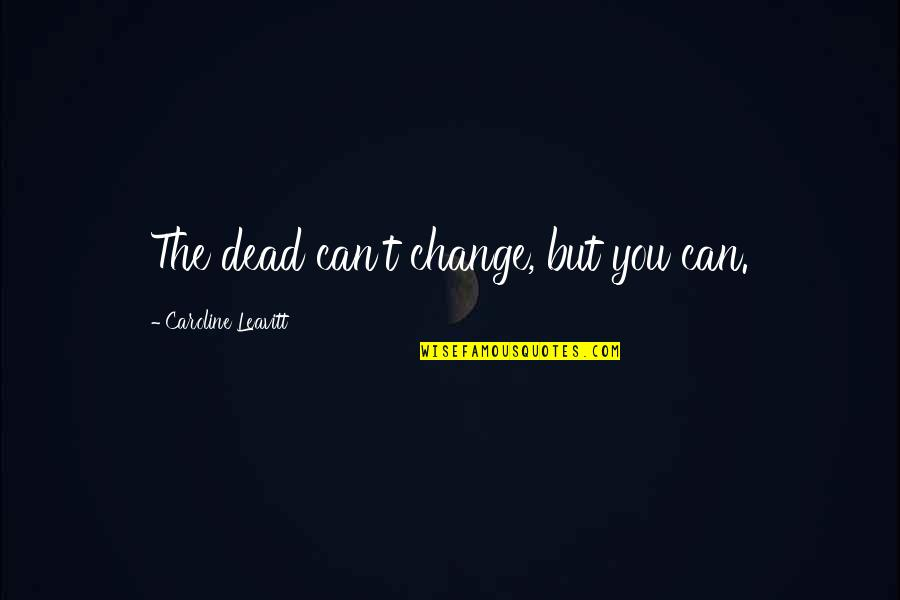 Redburn Herman Melville Quotes By Caroline Leavitt: The dead can't change, but you can.