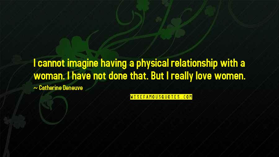 Redburn Herman Melville Quotes By Catherine Deneuve: I cannot imagine having a physical relationship with