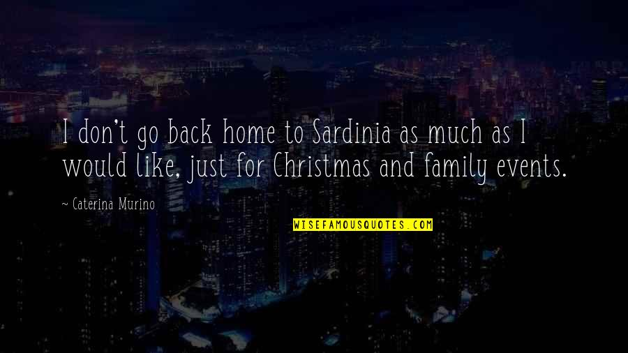 Reddit Creepy Kid Quotes By Caterina Murino: I don't go back home to Sardinia as