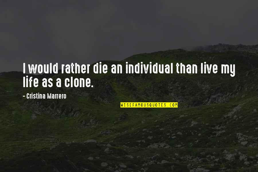 Reddit Dnd Quotes By Cristina Marrero: I would rather die an individual than live