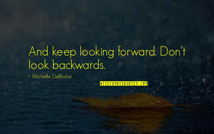 Reddit Dnd Quotes By Michelle DeRusha: And keep looking forward. Don't look backwards.