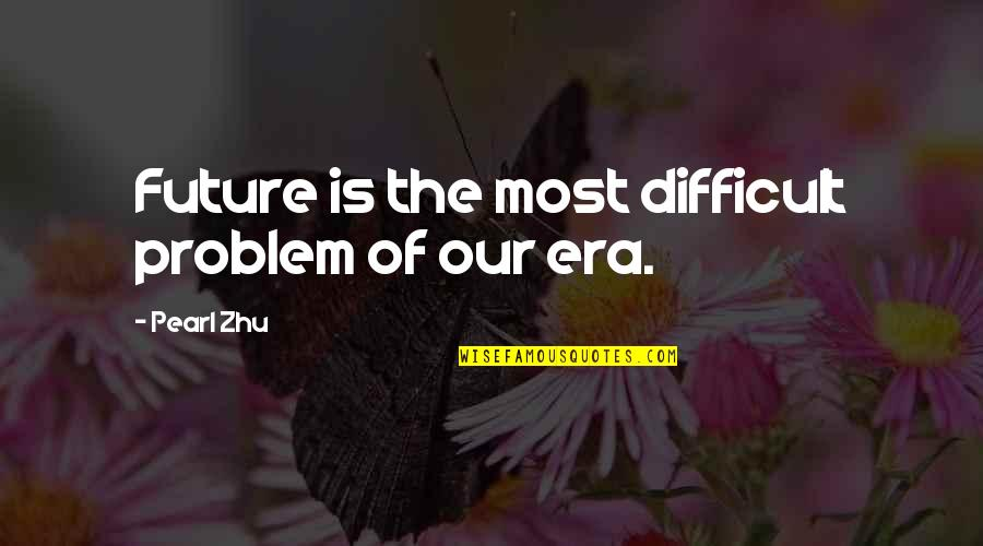 Reddit Dnd Quotes By Pearl Zhu: Future is the most difficult problem of our