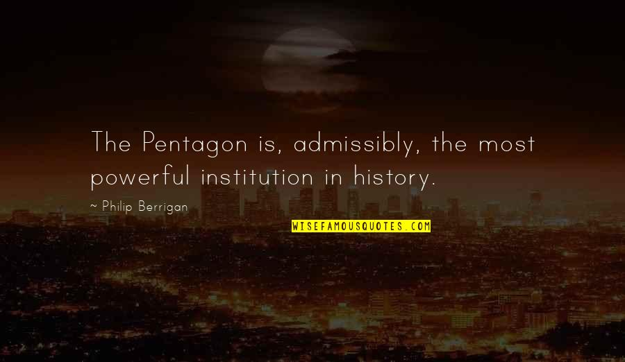 Reddit Dnd Quotes By Philip Berrigan: The Pentagon is, admissibly, the most powerful institution