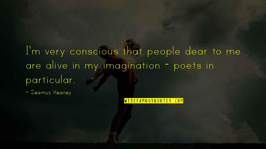 Reddit Dnd Quotes By Seamus Heaney: I'm very conscious that people dear to me