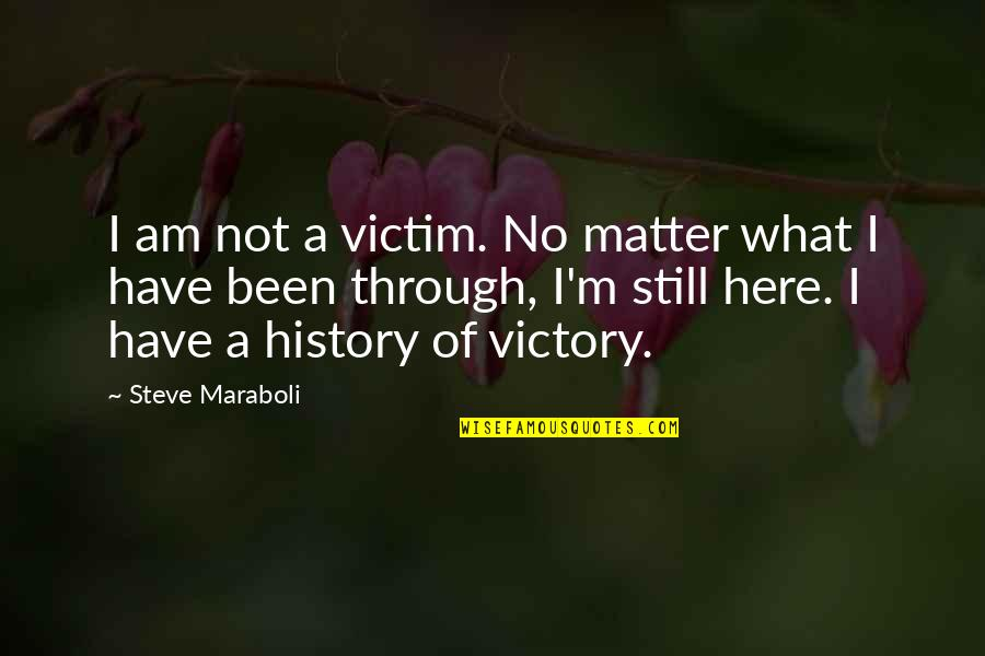 Reddit Dnd Quotes By Steve Maraboli: I am not a victim. No matter what