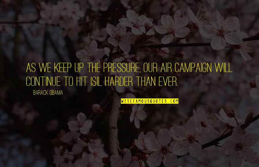 Redemption In The Kite Runner Quotes By Barack Obama: As we keep up the pressure, our air